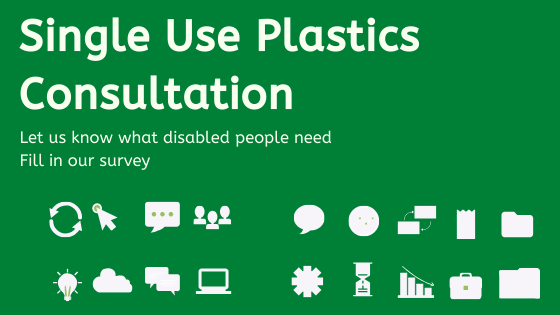single use plastics consultation. let us knwo what disabled people need. fill in our survey