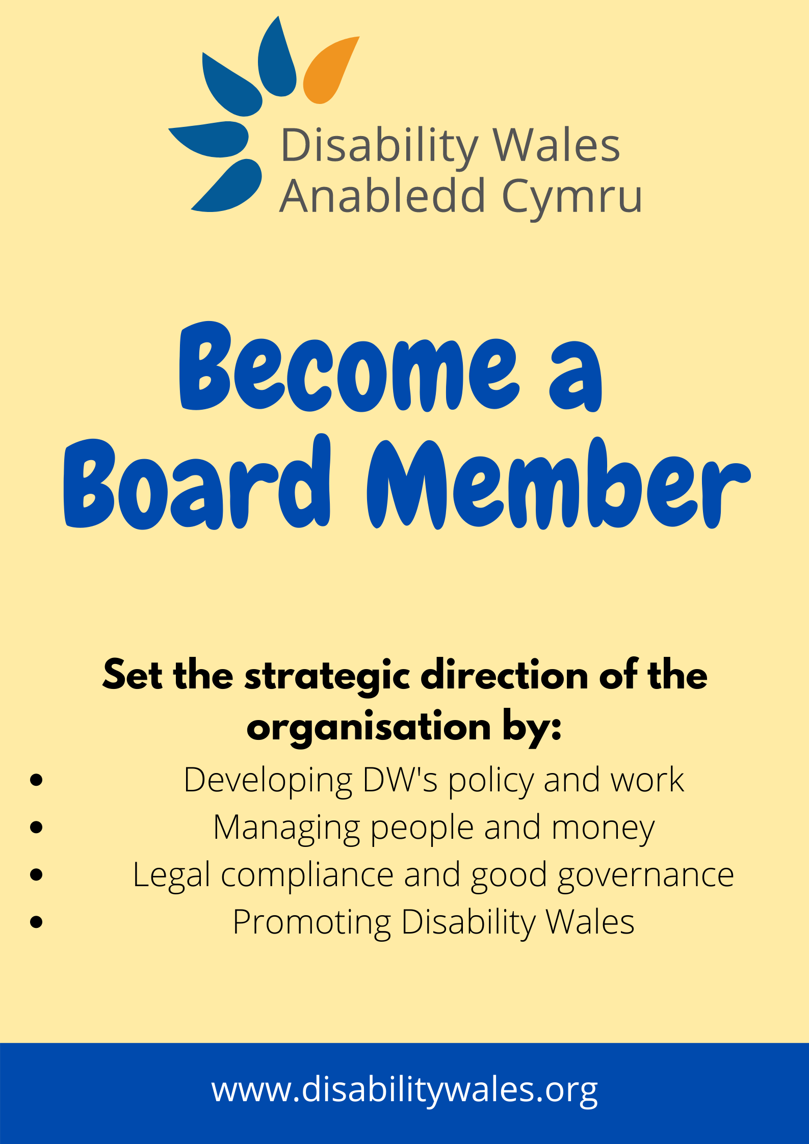 Dark blue text on a light yellow background that reads Become a Board Member, set the strategic direction of the organisation by: Developing DW's policy and work, managing people and money, legal compliance and good governance, promoting Disability Wales